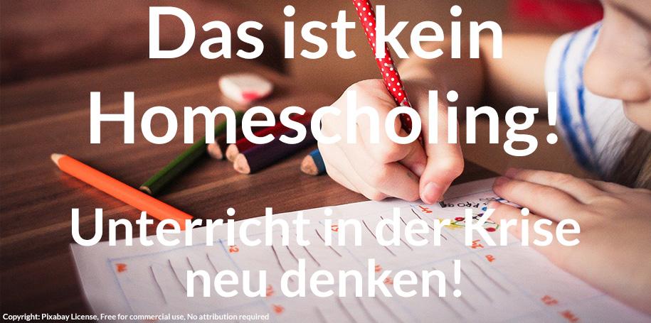 Das ist kein Homeschooling! Konzepte für die Beschulung in Zeiten von Corona neu denken!